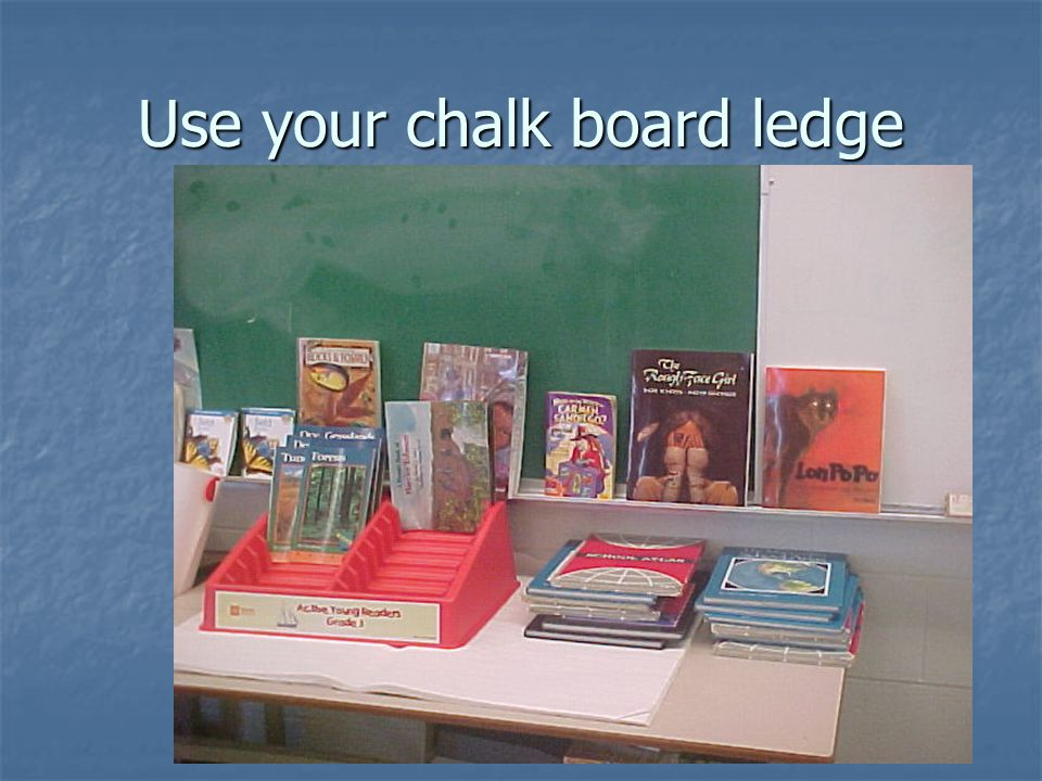 Use your chalk board ledge
