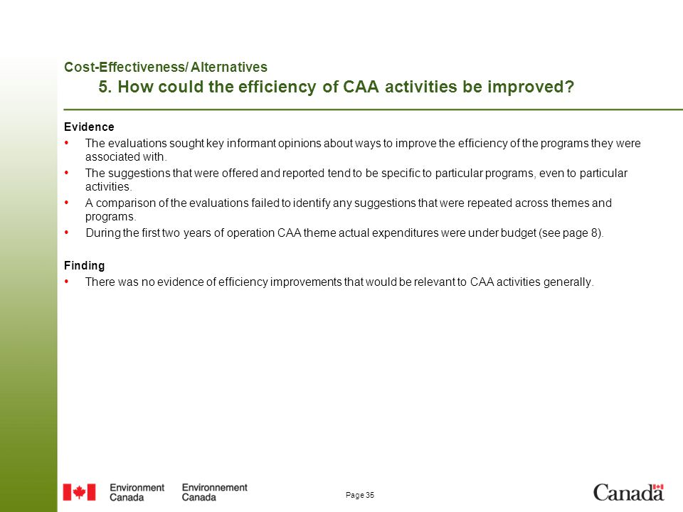 Page 35 Cost-Effectiveness/ Alternatives 5. How could the efficiency of CAA activities be improved? Evidence The evaluations sought key informant opin
