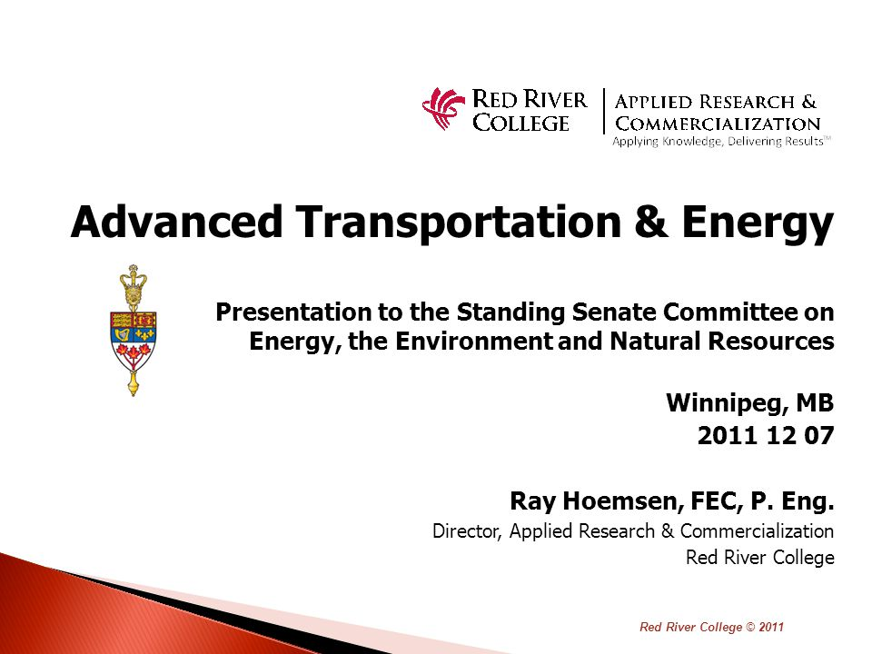 Advanced Transportation & Energy Presentation to the Standing Senate Committee on Energy, the Environment and Natural Resources Winnipeg, MB 2011 12 07 Ray Hoemsen, FEC, P.