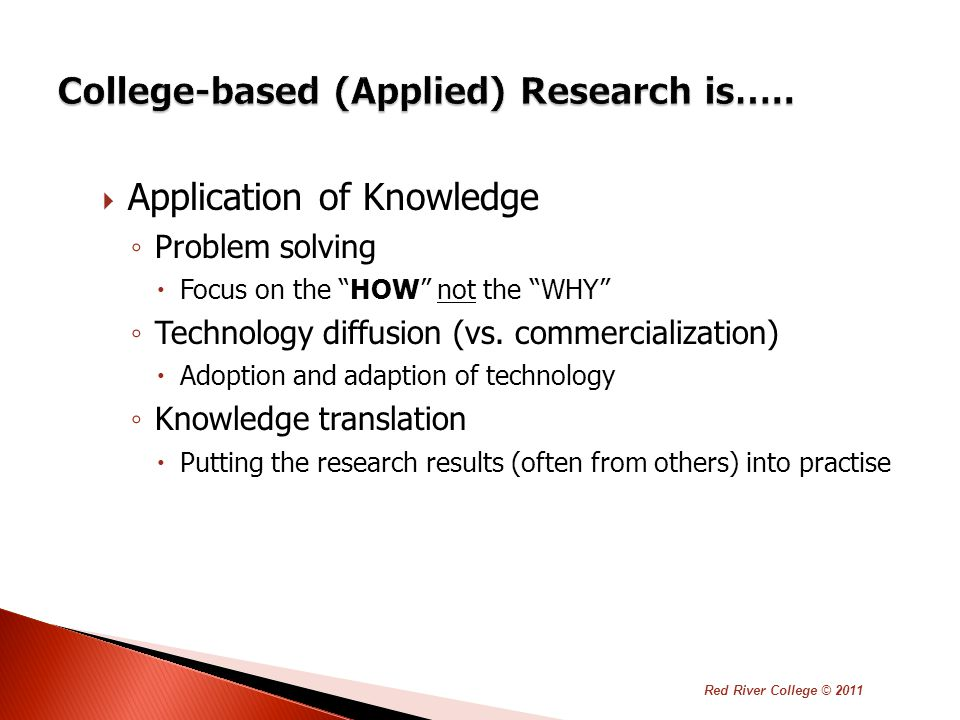  Application of Knowledge ◦ Problem solving  Focus on the HOW not the WHY ◦ Technology diffusion (vs.