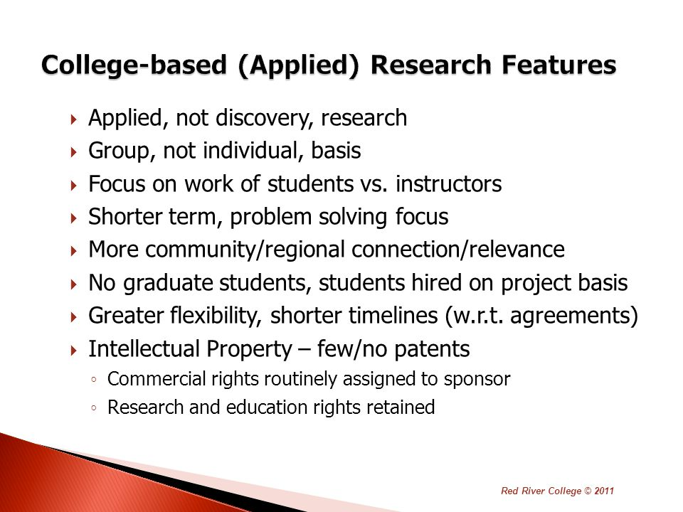  Applied, not discovery, research  Group, not individual, basis  Focus on work of students vs.