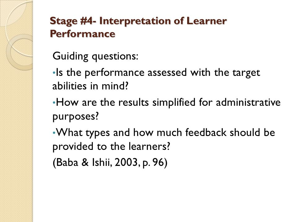 Stage #4- Interpretation of Learner Performance The grade should only address the specific skills and abilities laid out in stage #2.