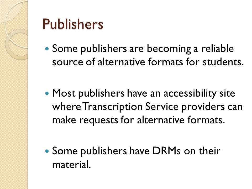 Publishers Some publishers are becoming a reliable source of alternative formats for students.