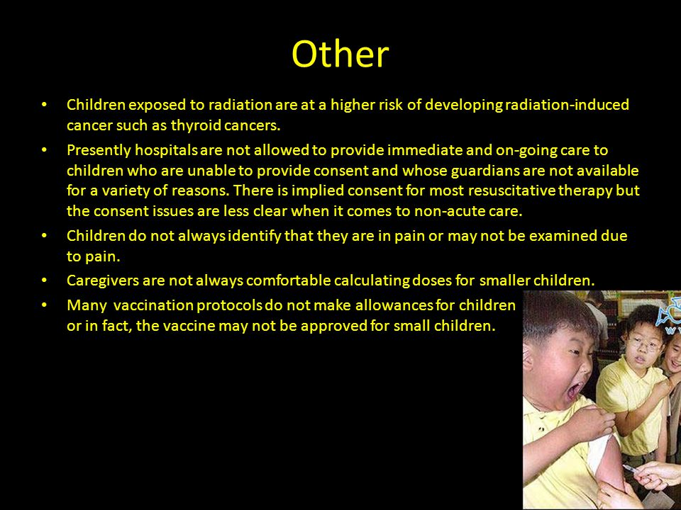 Other Children exposed to radiation are at a higher risk of developing radiation-induced cancer such as thyroid cancers.