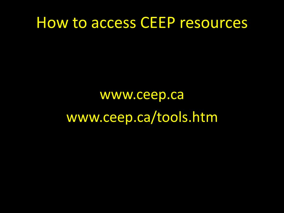How to access CEEP resources www.ceep.ca www.ceep.ca/tools.htm