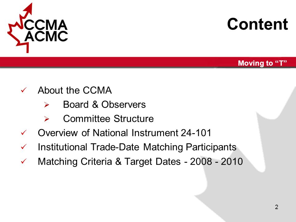 2 Content About the CCMA  Board & Observers  Committee Structure Overview of National Instrument 24-101 Institutional Trade-Date Matching Participants Matching Criteria & Target Dates - 2008 - 2010