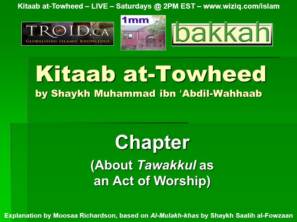The First Verse Chapter (About Tawakkul as an Act of Worship) Kitaab at-Towheed – LIVE – Saturdays @ 2PM EST – www.wiziq.com/islam Explanation by Moosaa Richardson, based on Al-Mulakh-khas by Shaykh Saalih al-Fowzaan ( And with Allaah (Alone) place your (complete) trust, if you truly are believers.