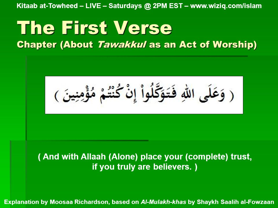 The Second Verse Chapter (About Tawakkul as an Act of Worship) Kitaab at-Towheed – LIVE – Saturdays @ 2PM EST – www.wiziq.com/islam Explanation by Moosaa Richardson, based on Al-Mulakh-khas by Shaykh Saalih al-Fowzaan ( Verily, the believers are only those who, when Allaah is mentioned, their hearts tremble (in fear)… )