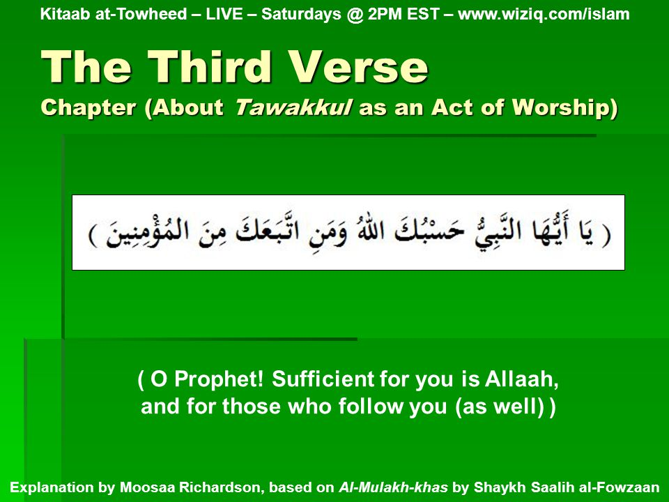 The Third Verse Chapter (About Tawakkul as an Act of Worship) Kitaab at-Towheed – LIVE – Saturdays @ 2PM EST – www.wiziq.com/islam Explanation by Moosaa Richardson, based on Al-Mulakh-khas by Shaykh Saalih al-Fowzaan ( O Prophet.