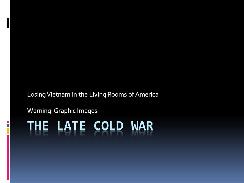 Losing Vietnam in the Living Rooms of America Warning: Graphic Images