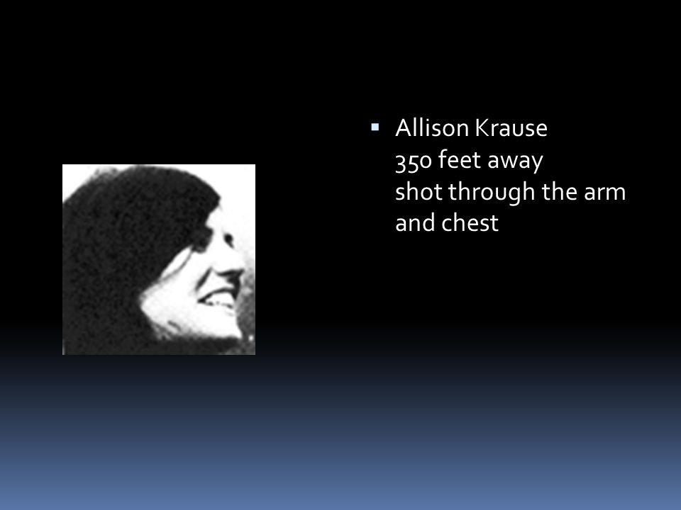  Allison Krause 350 feet away shot through the arm and chest