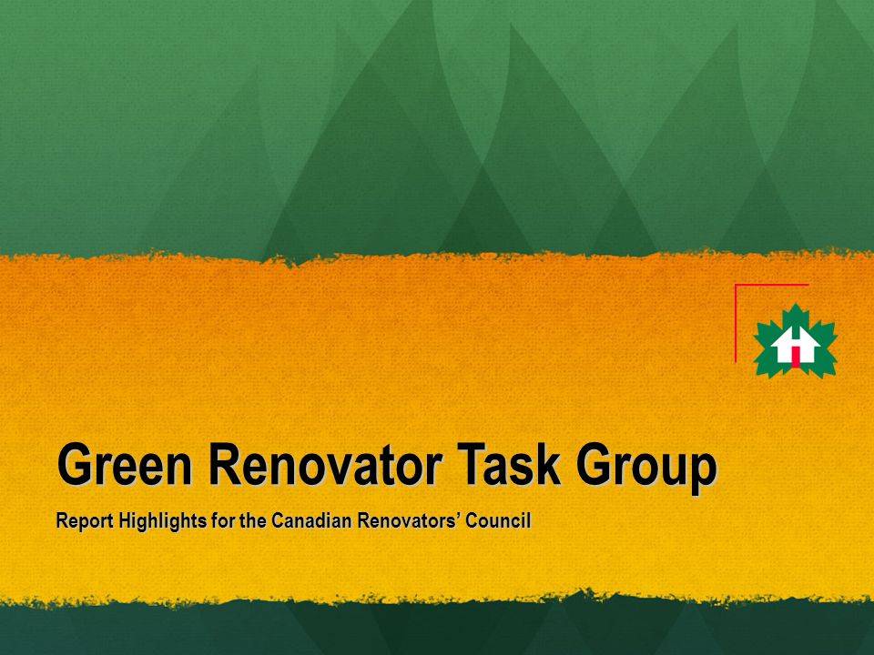 Green Renovator Task Group Report Highlights for the Canadian Renovators' Council