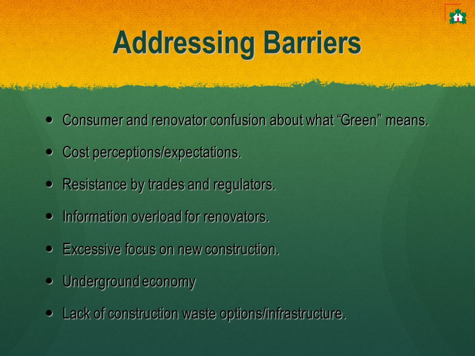 Addressing Barriers Consumer and renovator confusion about what Green means.