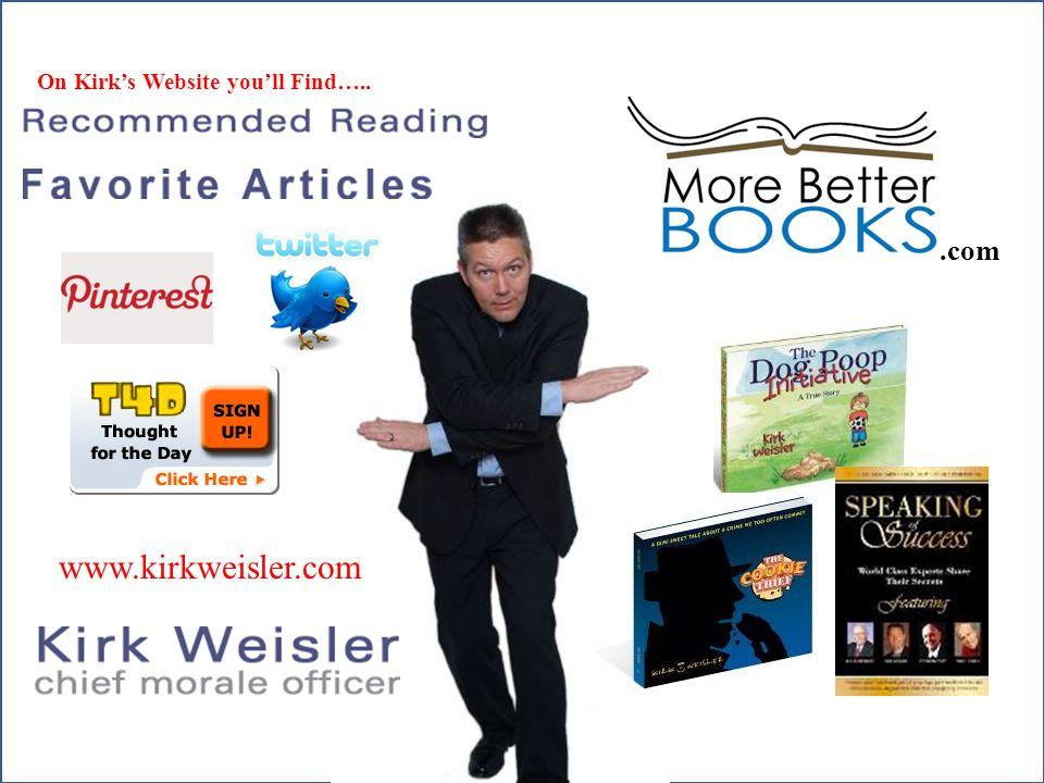 www.kirkweisler.com On Kirk's Website you'll Find…...com