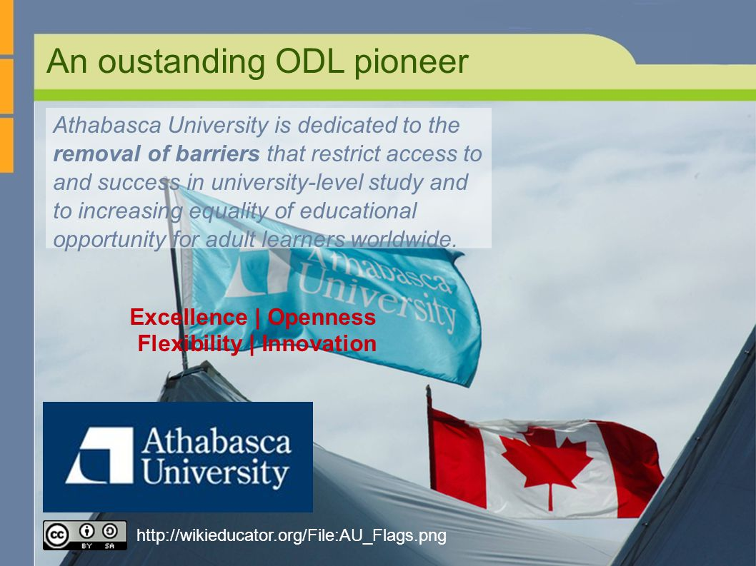 2 An oustanding ODL pioneer Athabasca University is dedicated to the removal of barriers that restrict access to and success in university-level study and to increasing equality of educational opportunity for adult learners worldwide.