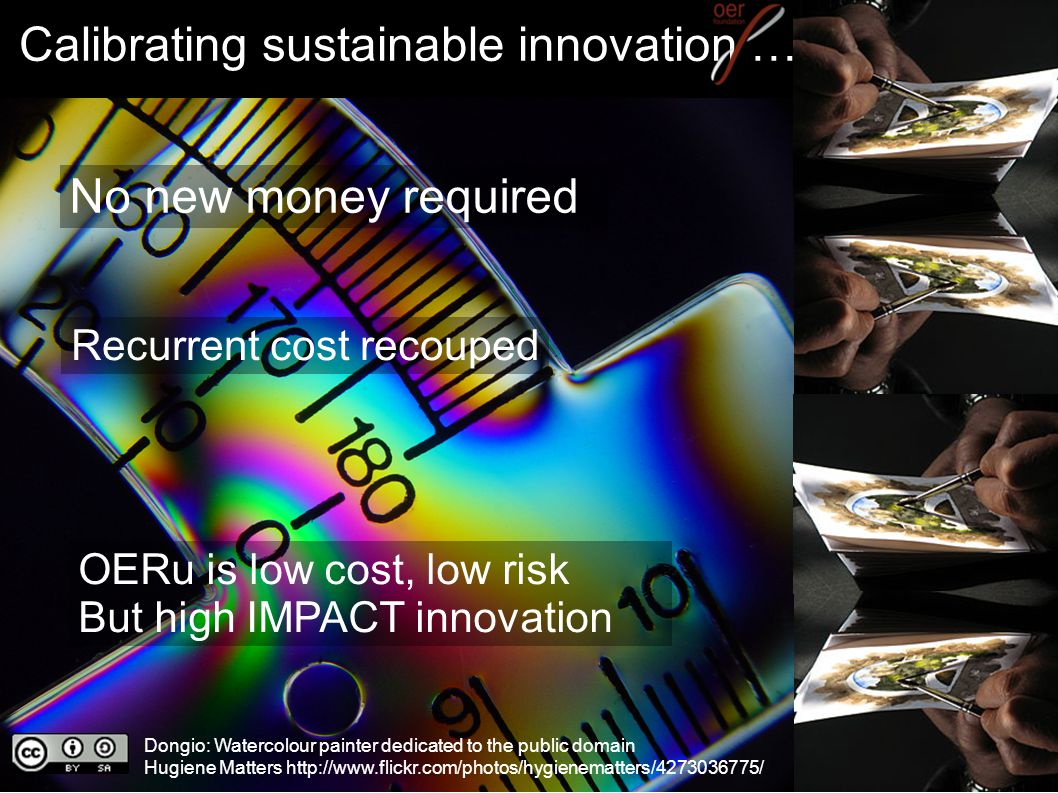 Next steps … Recurrent cost recouped No new money required OERu is low cost, low risk But high IMPACT innovation Hugiene Matters http://www.flickr.com/photos/hygienematters/4273036775/ Next steps …Calibrating sustainable innovation … Slide 20 Dongio: Watercolour painter dedicated to the public domain