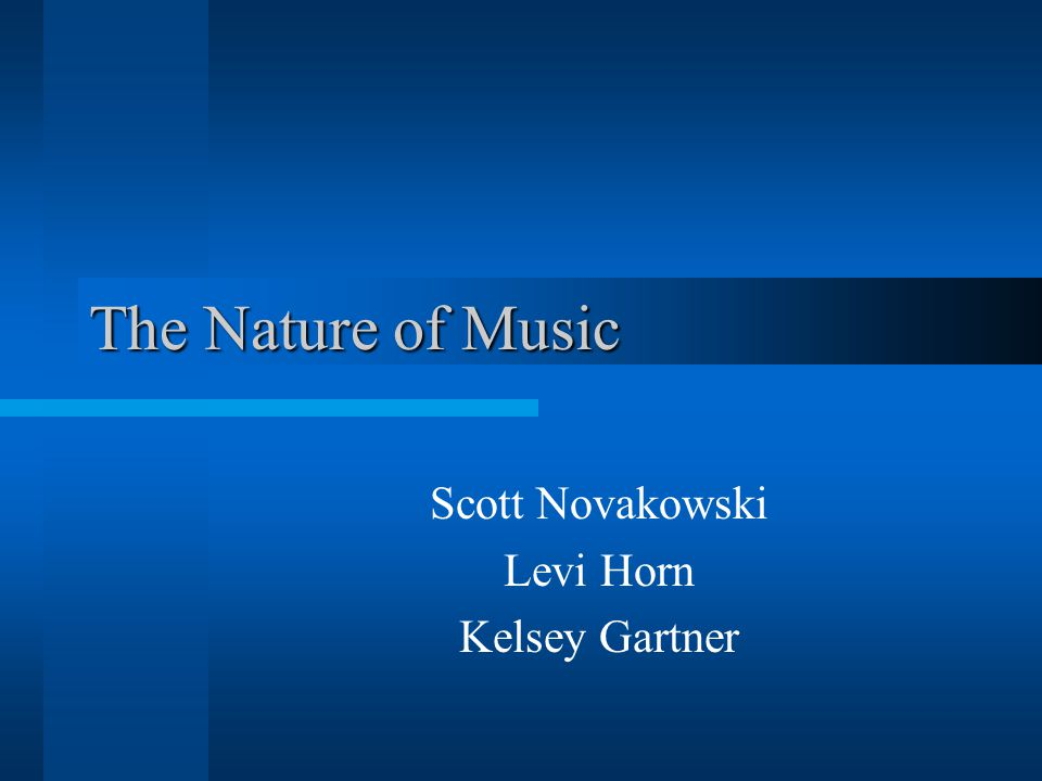 The Nature of Music Scott Novakowski Levi Horn Kelsey Gartner