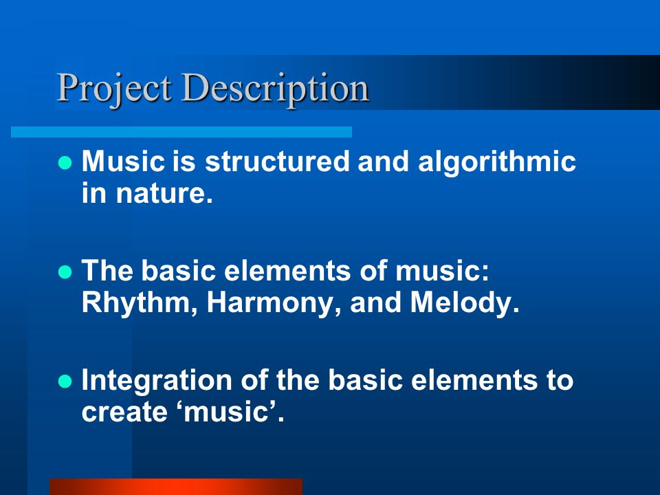 Project Description Music is structured and algorithmic in nature.