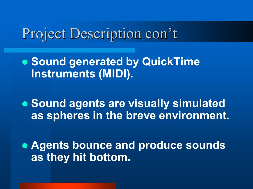 Project Description con't Sound generated by QuickTime Instruments (MIDI).
