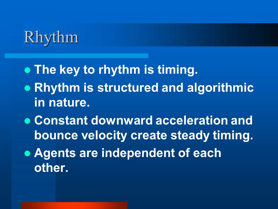 Rhythm The key to rhythm is timing. Rhythm is structured and algorithmic in nature.