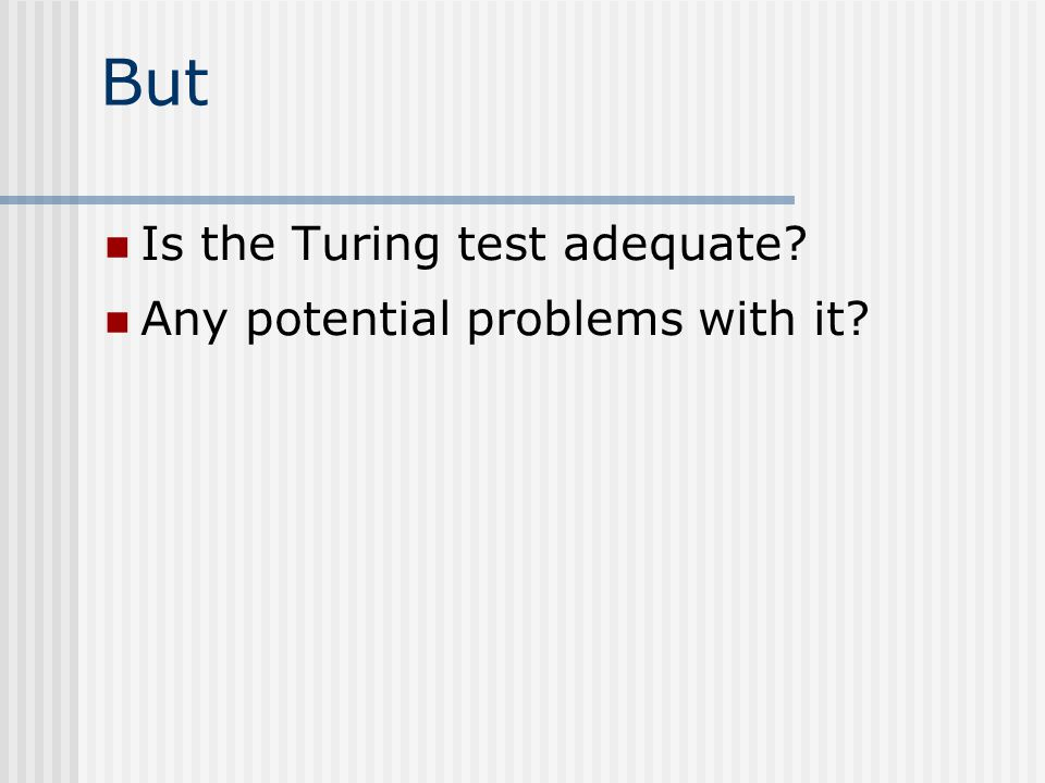 But Is the Turing test adequate Any potential problems with it