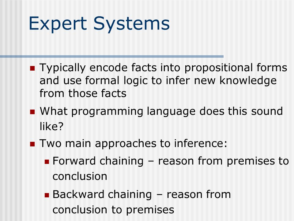 Expert Systems Typically encode facts into propositional forms and use formal logic to infer new knowledge from those facts What programming language does this sound like.