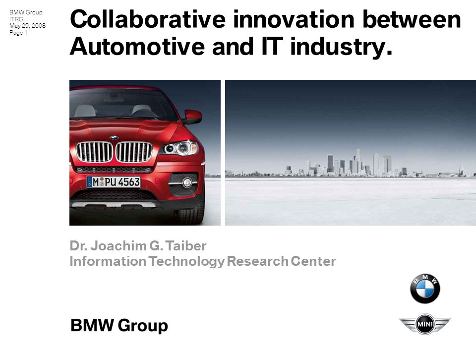 BMW Group ITRC May 29, 2008 Page 1 Collaborative innovation between Automotive and IT industry.