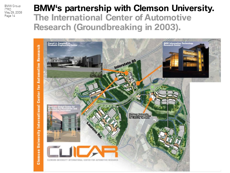 BMW Group ITRC May 29, 2008 Page 14 BMW's partnership with Clemson University.
