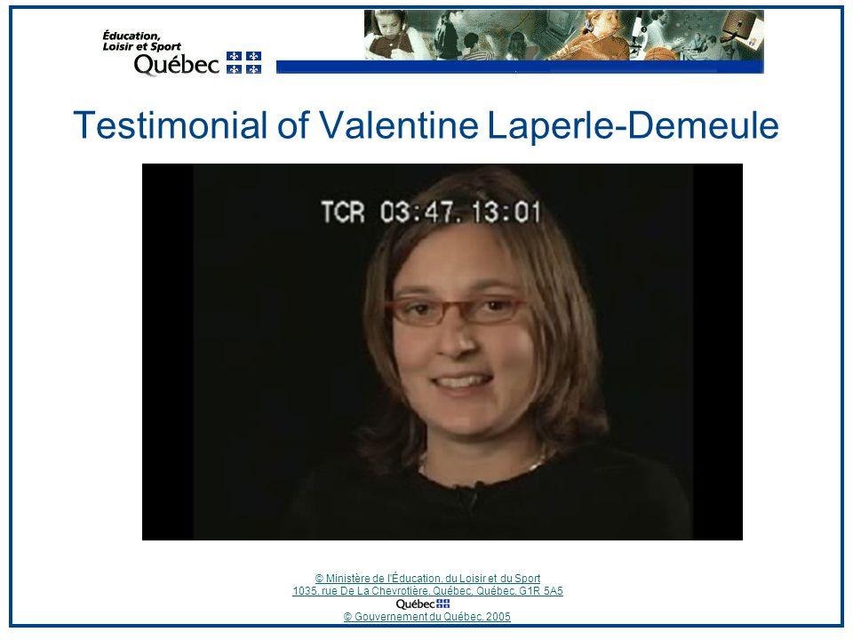 © Ministère de l Éducation, du Loisir et du Sport 1035, rue De La Chevrotière, Québec, Québec, G1R 5A5 © Gouvernement du Québec, 2005 Testimonial of Valentine Laperle-Demeule