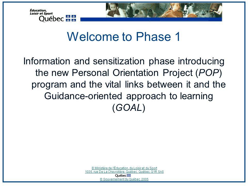© Ministère de l'Éducation, du Loisir et du Sport 1035, rue De La Chevrotière, Québec, Québec, G1R 5A5 © Gouvernement du Québec, 2005 Welcome to Phase
