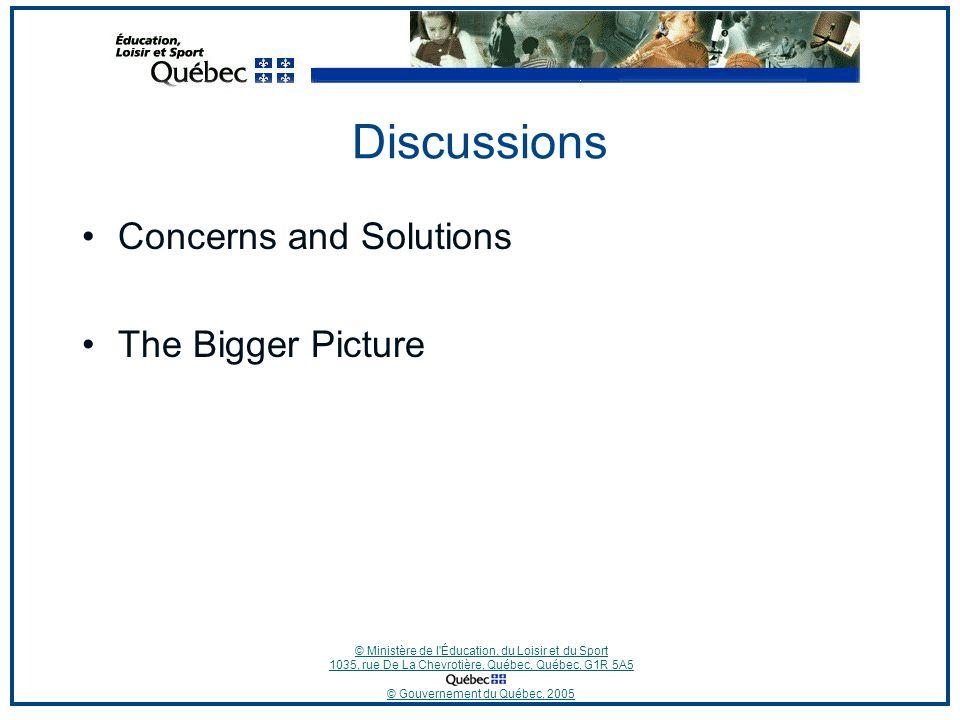 © Ministère de l Éducation, du Loisir et du Sport 1035, rue De La Chevrotière, Québec, Québec, G1R 5A5 © Gouvernement du Québec, 2005 Discussions Concerns and Solutions The Bigger Picture