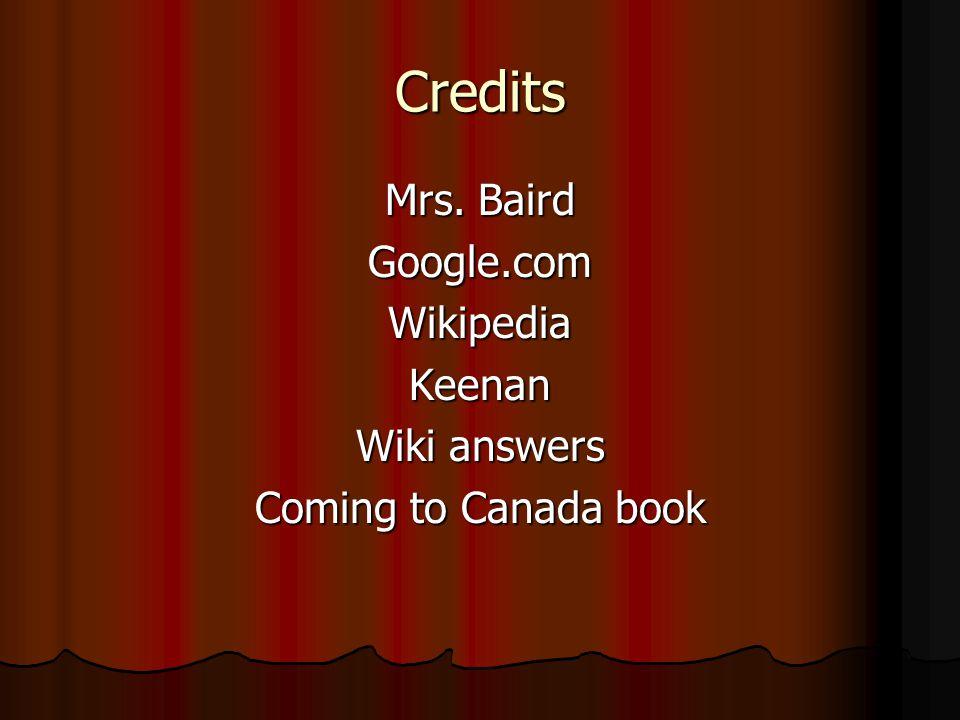 Credits Mrs. Baird Google.comWikipediaKeenan Wiki answers Coming to Canada book