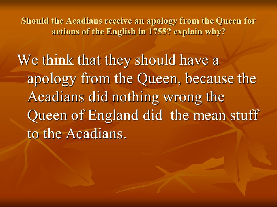 Should the Acadians receive an apology from the Queen for actions of the English in 1755.