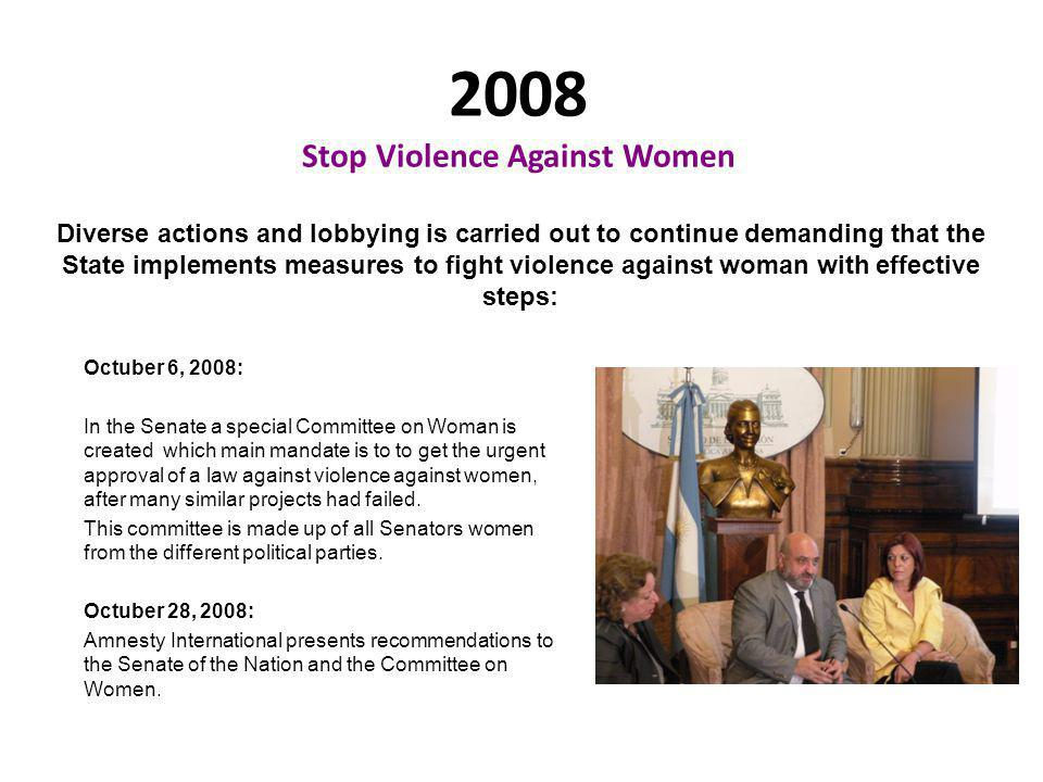 2008 Stop Violence Against Women Diverse actions and lobbying is carried out to continue demanding that the State implements measures to fight violenc