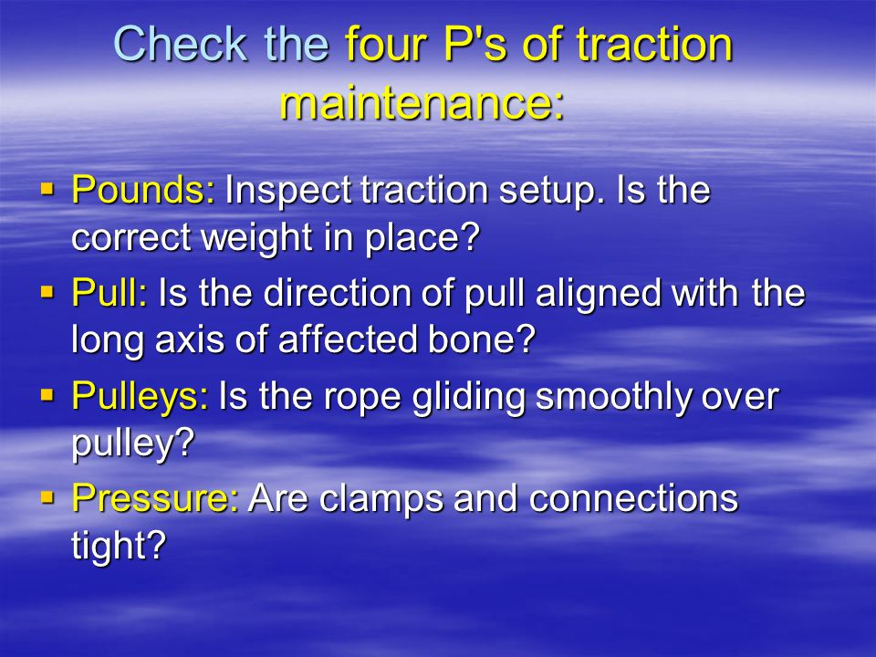 Check the four P s of traction maintenance:  Pounds: Inspect traction setup.