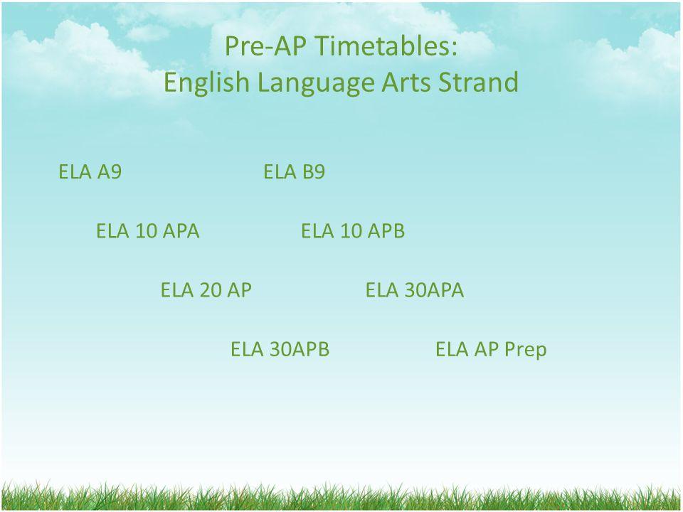 Pre-AP Timetables: English Language Arts Strand ELA A9ELA B9 ELA 10 APAELA 10 APB ELA 20 APELA 30APA ELA 30APBELA AP Prep