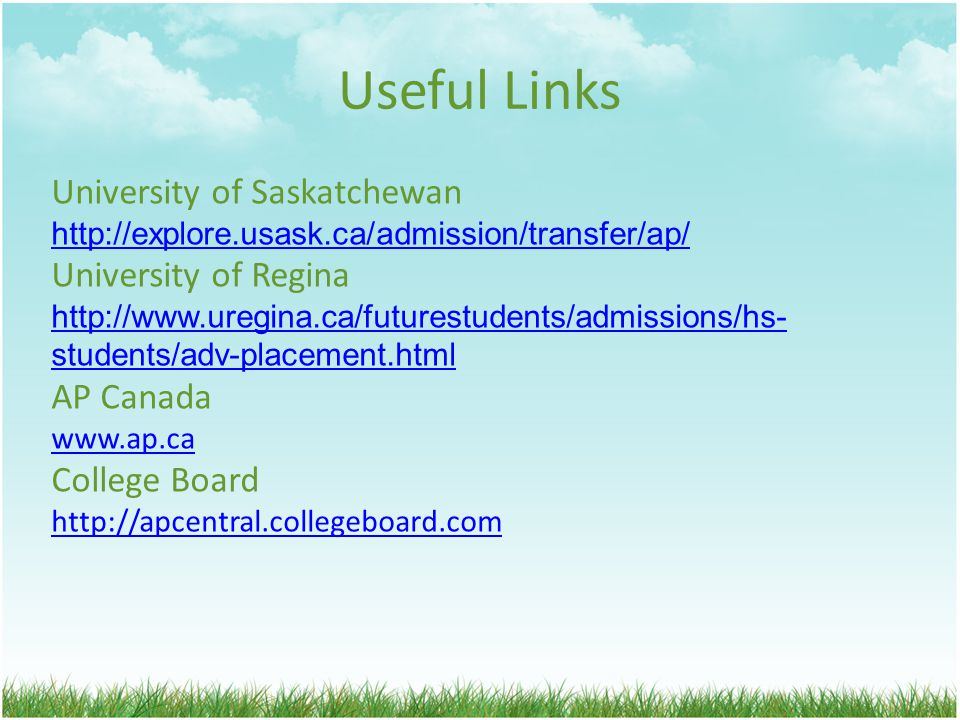 Useful Links University of Saskatchewan   University of Regina   students/adv-placement.html AP Canada   College Board