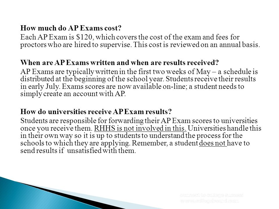 How much do AP Exams cost? Each AP Exam is $120, which covers the cost of the exam and fees for proctors who are hired to supervise. This cost is revi