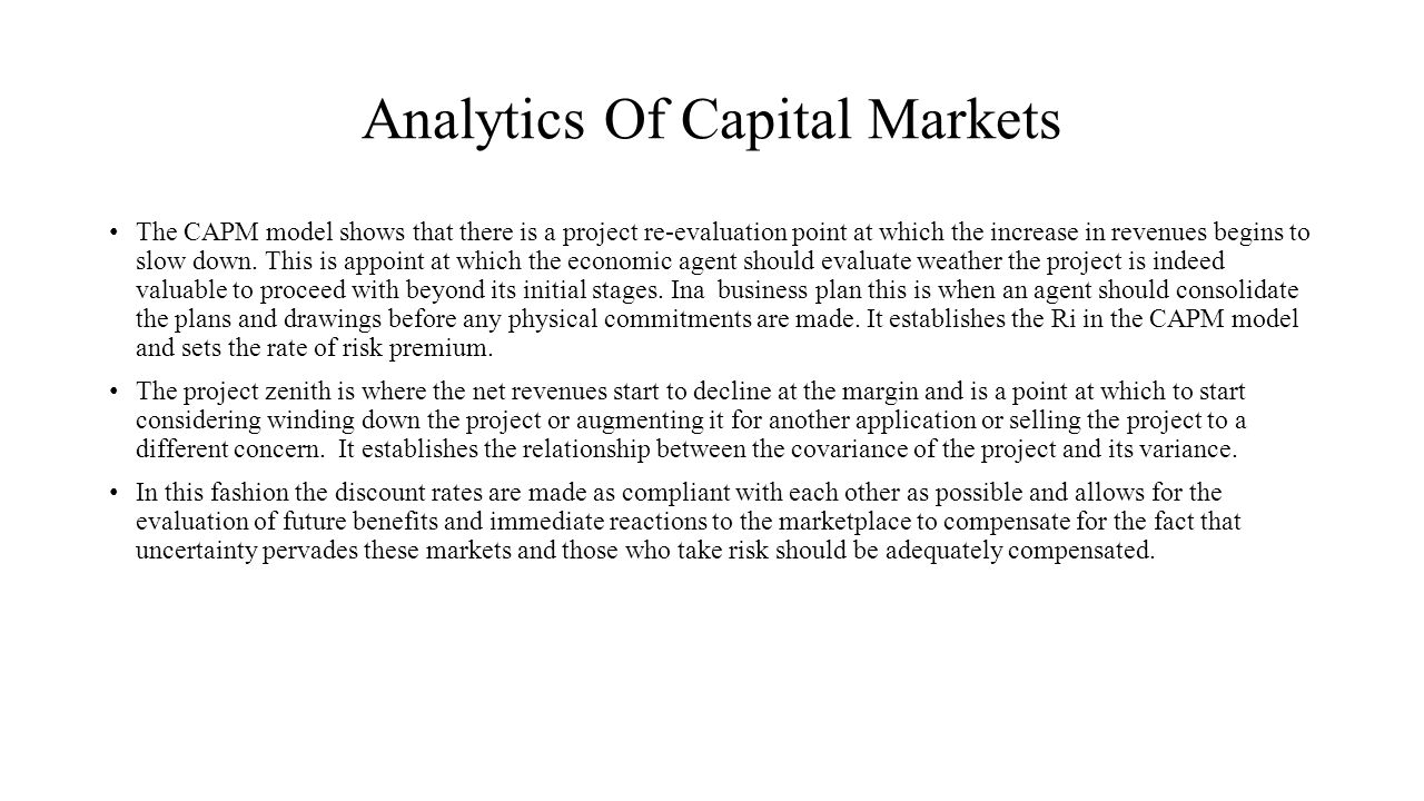 Analytics Of Capital Markets The CAPM model shows that there is a project re-evaluation point at which the increase in revenues begins to slow down. T