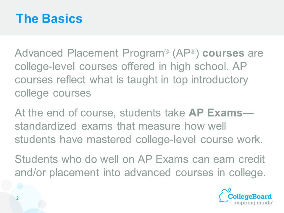 Advanced Placement Program ® (AP ® ) courses are college-level courses offered in high school.