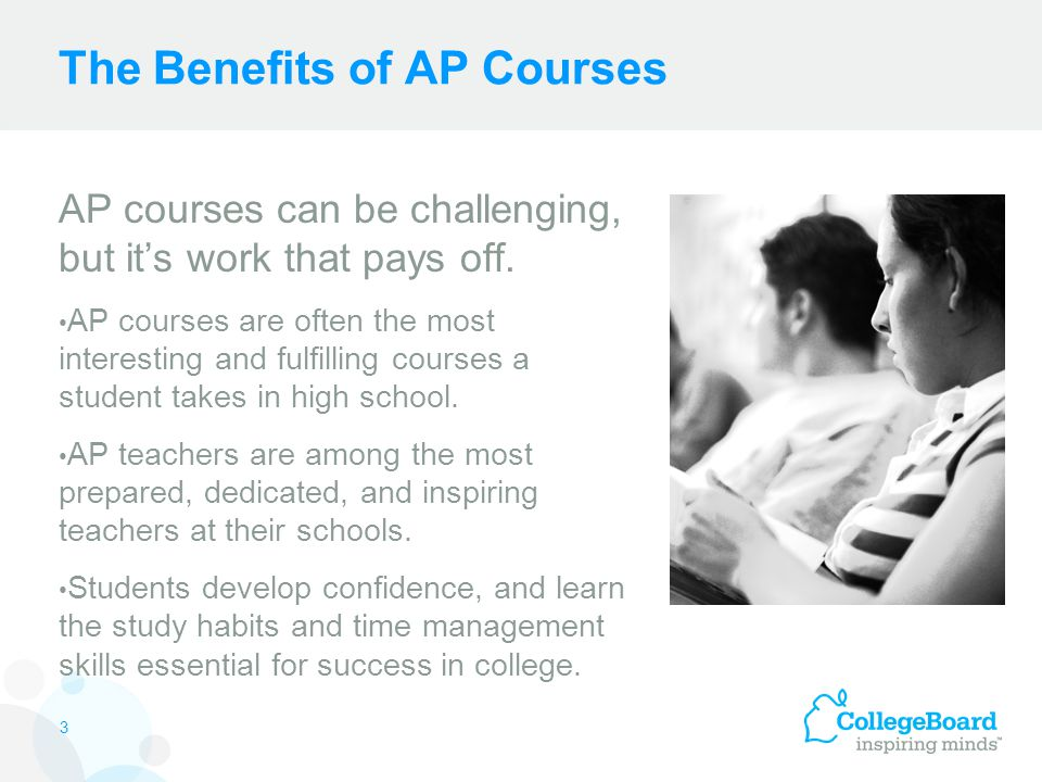 The Benefits of AP Courses AP courses can be challenging, but it's work that pays off.