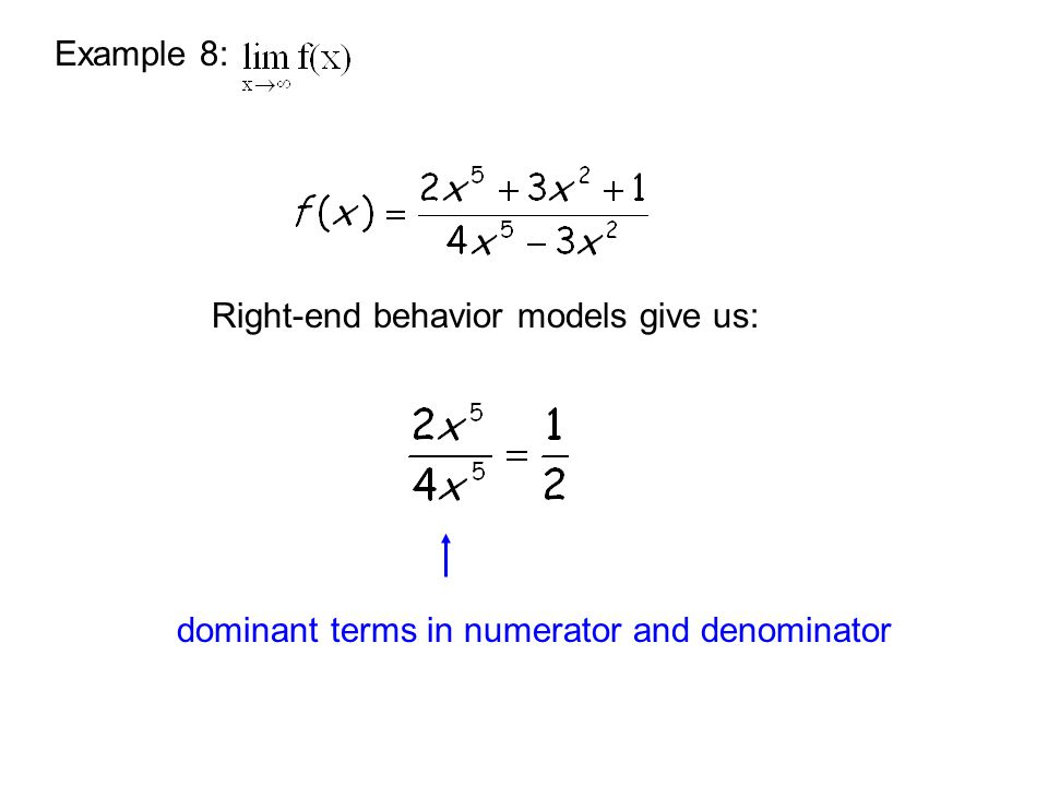 Example 8: Right-end behavior models give us: dominant terms in numerator and denominator