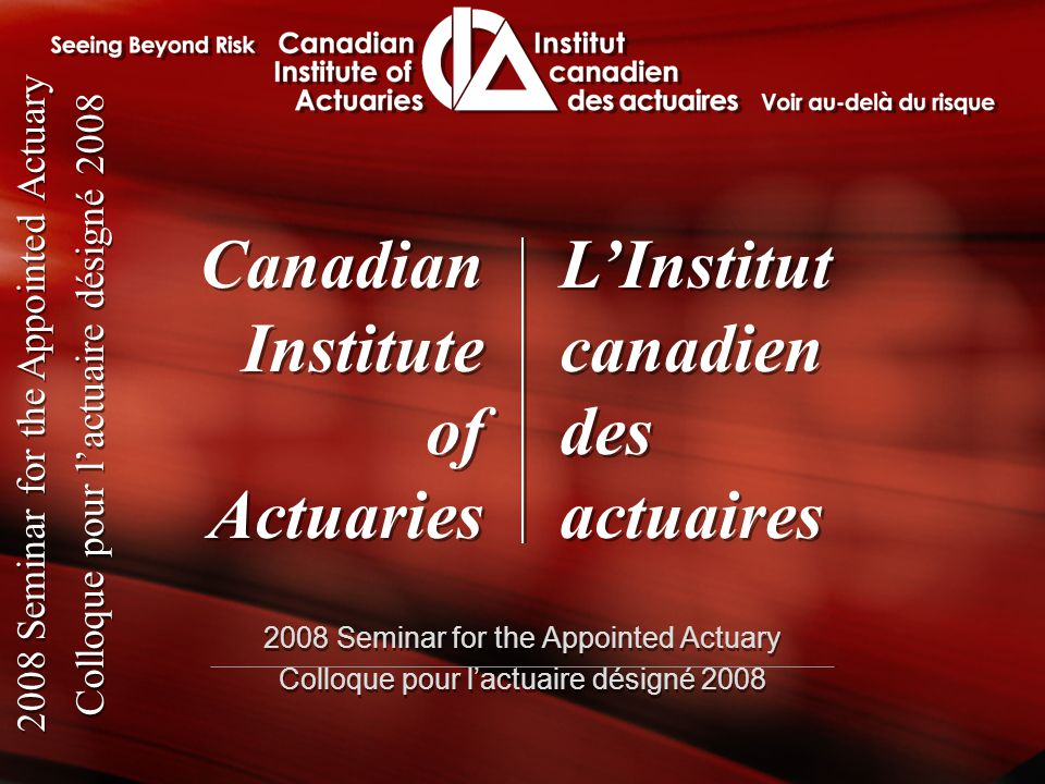 2008 Seminar for the Appointed Actuary Colloque pour l'actuaire désigné 2008 2008 Seminar for the Appointed Actuary Colloque pour l'actuaire désigné 2008 Update from the Committee of the Valuation/Appointed Actuary IFRS Johanne Papillon September 25, 2008