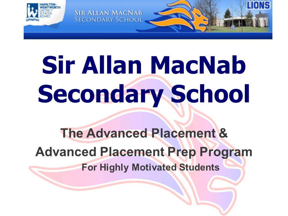Sir Allan MacNab Secondary School The Advanced Placement & Advanced Placement Prep Program For Highly Motivated Students