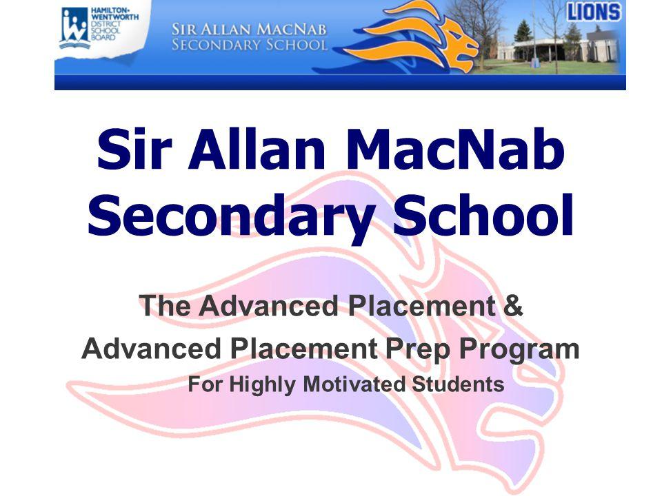 Welcome to Sir Allan MacNab Secondary School AGENDA n Welcome n Overview of AP n Advantages of AP n Models of AP Delivery n AP Pathways n MacNab's AP Staff n Informal Discussion Time with AP Teachers