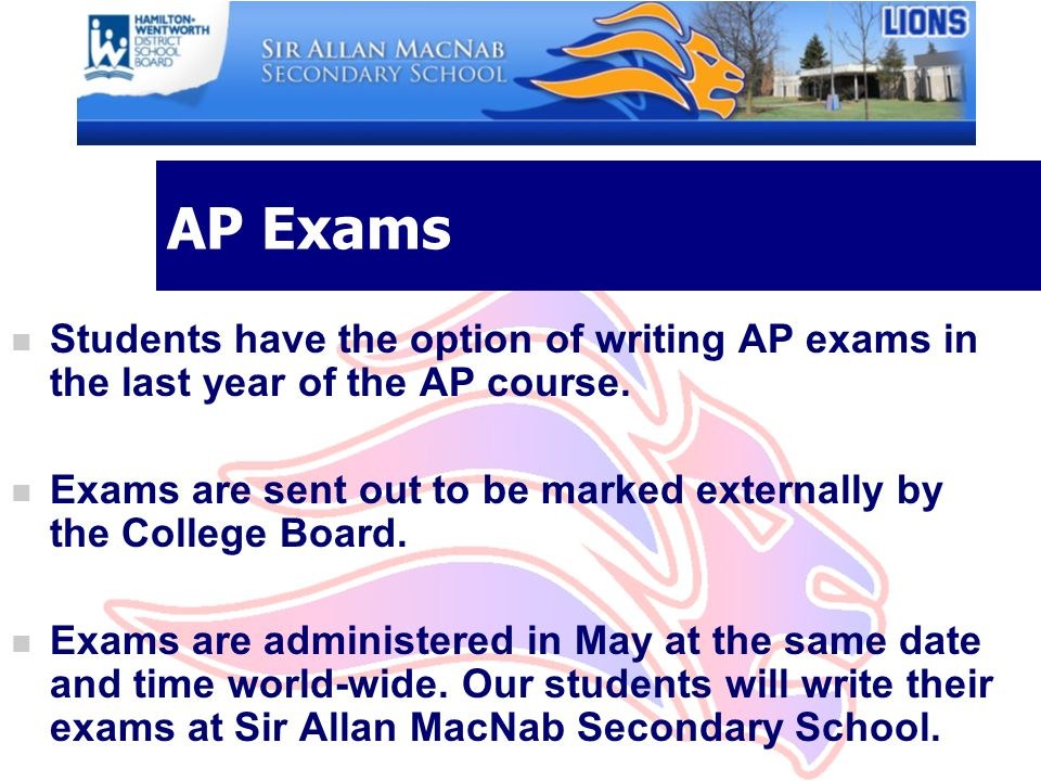 International Appeal n AP exams are recognized by universities throughout Canada, United States, Europe and Asia.