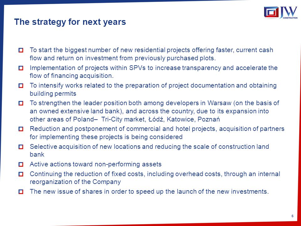 6 The strategy for next years To start the biggest number of new residential projects offering faster, current cash flow and return on investment from previously purchased plots.