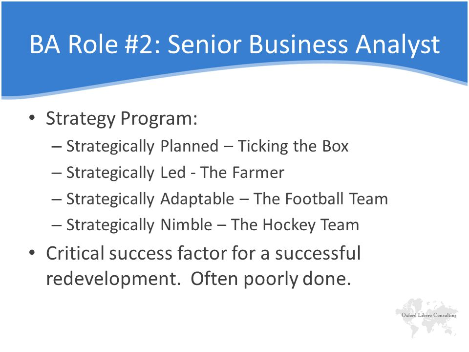 Strategy Program: – Strategically Planned – Ticking the Box – Strategically Led - The Farmer – Strategically Adaptable – The Football Team – Strategically Nimble – The Hockey Team Critical success factor for a successful redevelopment.