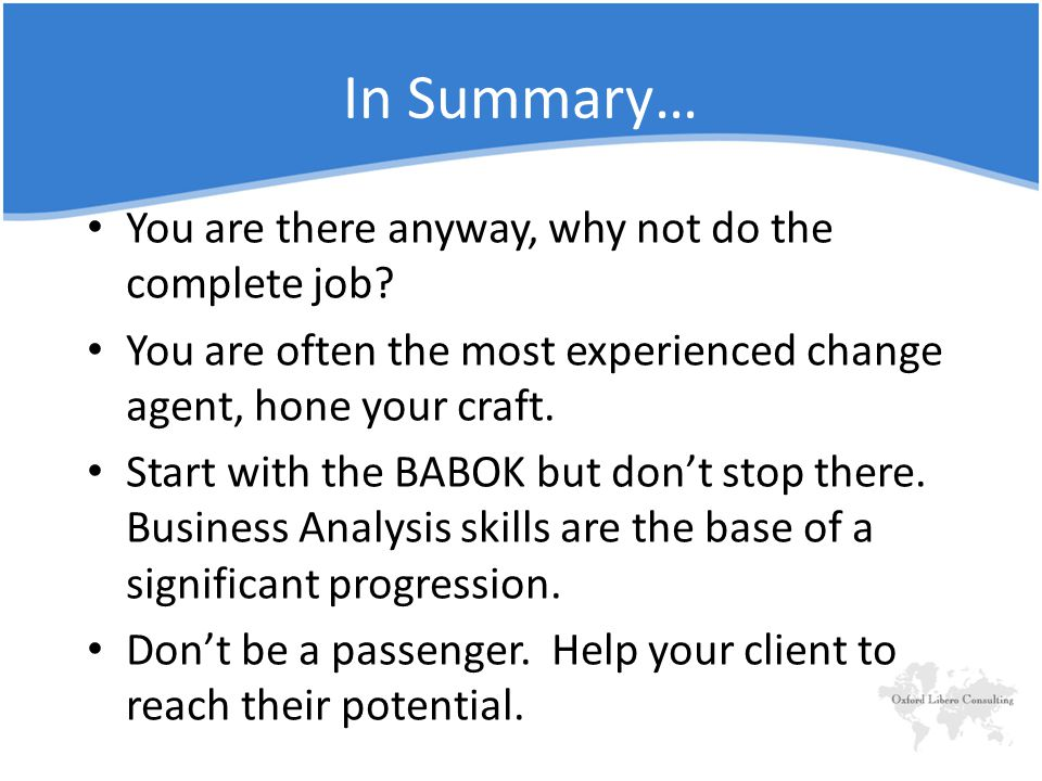 In Summary… You are there anyway, why not do the complete job.