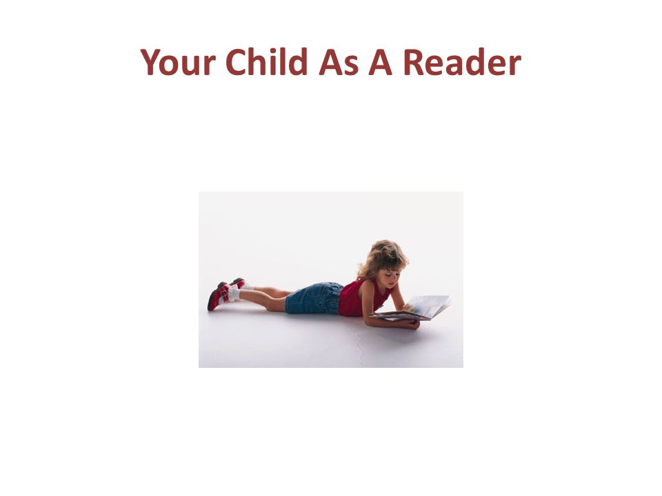 Promoting Your Child's Reading Growth We are going to explore: *How do you learn to read.